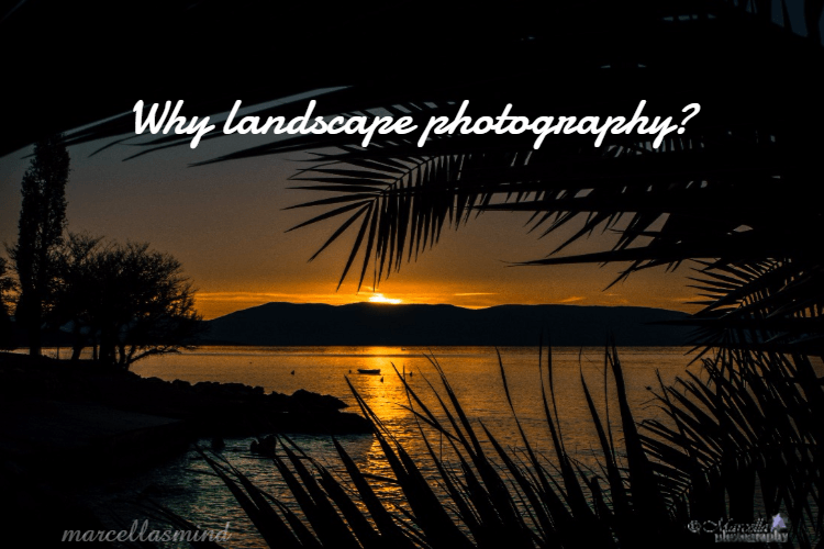 Why landscape photography?