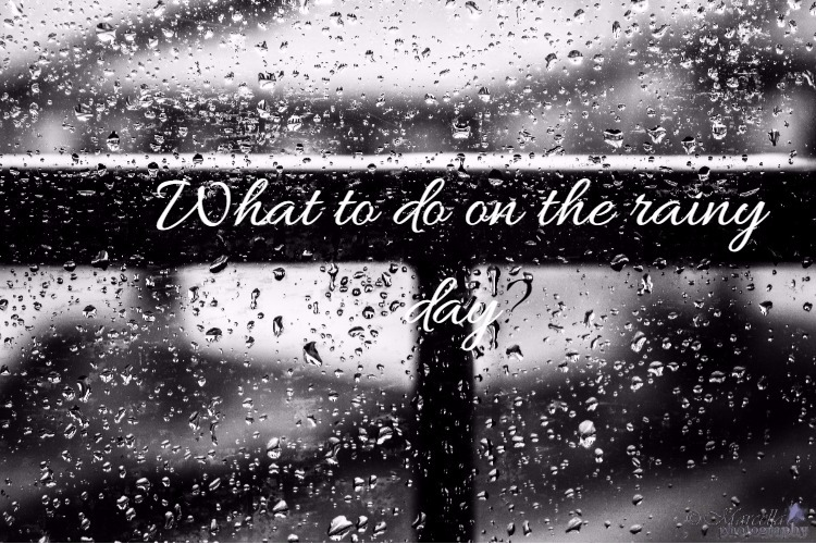 What to do on the rainy day?