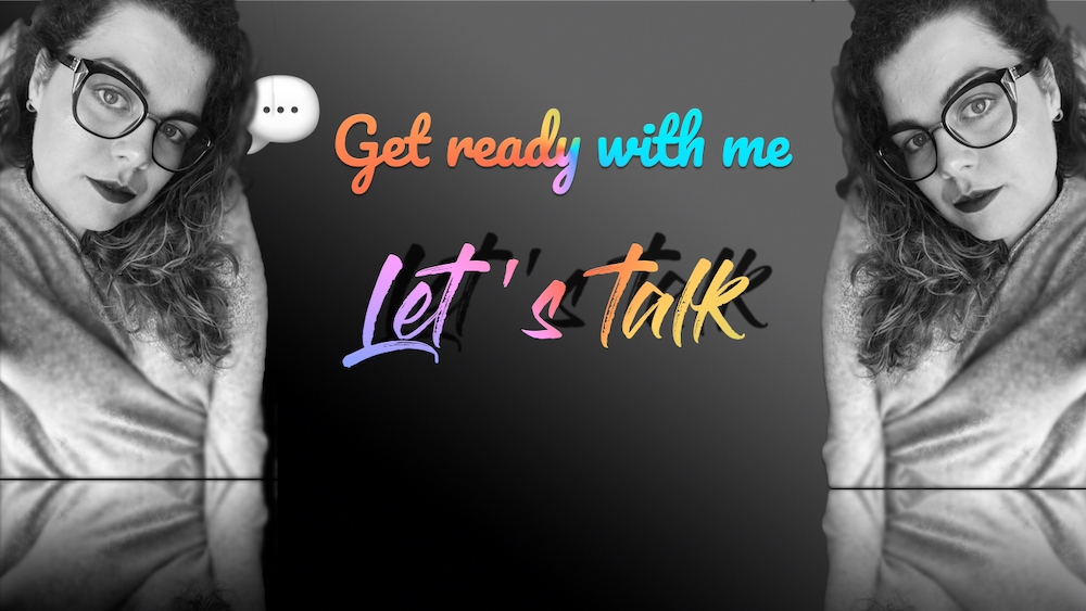 Get ready with me – talk about