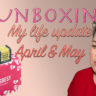 Unboxing + Where have I been in April and May? 
